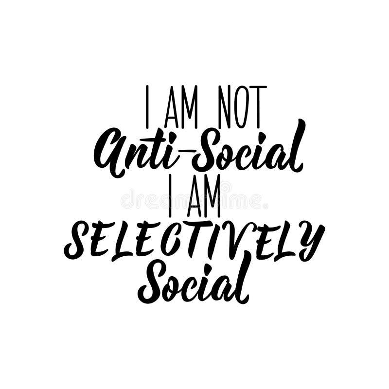 Eu não sou anti social mim sou seletivamente social Rotulação engraçada Ilustração do vetor da caligrafia ilustração do vetor