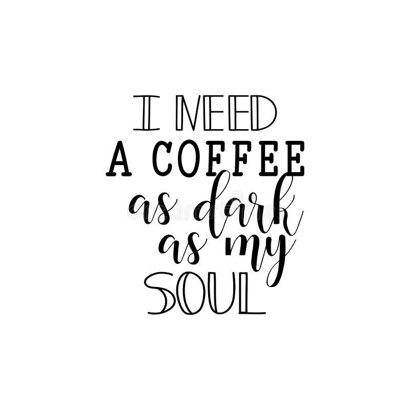 Eu preciso um café tão escuro quanto minha alma lettering Citações engraçadas Inscrição como o molde da bandeira, cartaz, cópia d ilustração do vetor