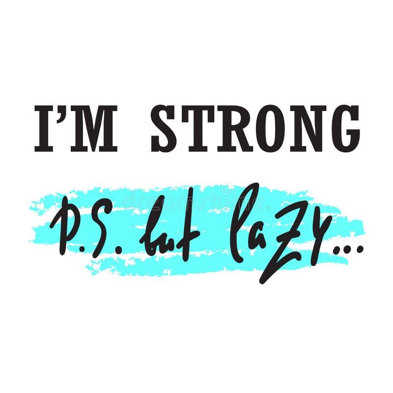 Eu sou forte mas preguiçoso - engraçado inspire e citações inspiradores Rotulação bonita tirada mão Cópia para o cartaz inspirado ilustração do vetor