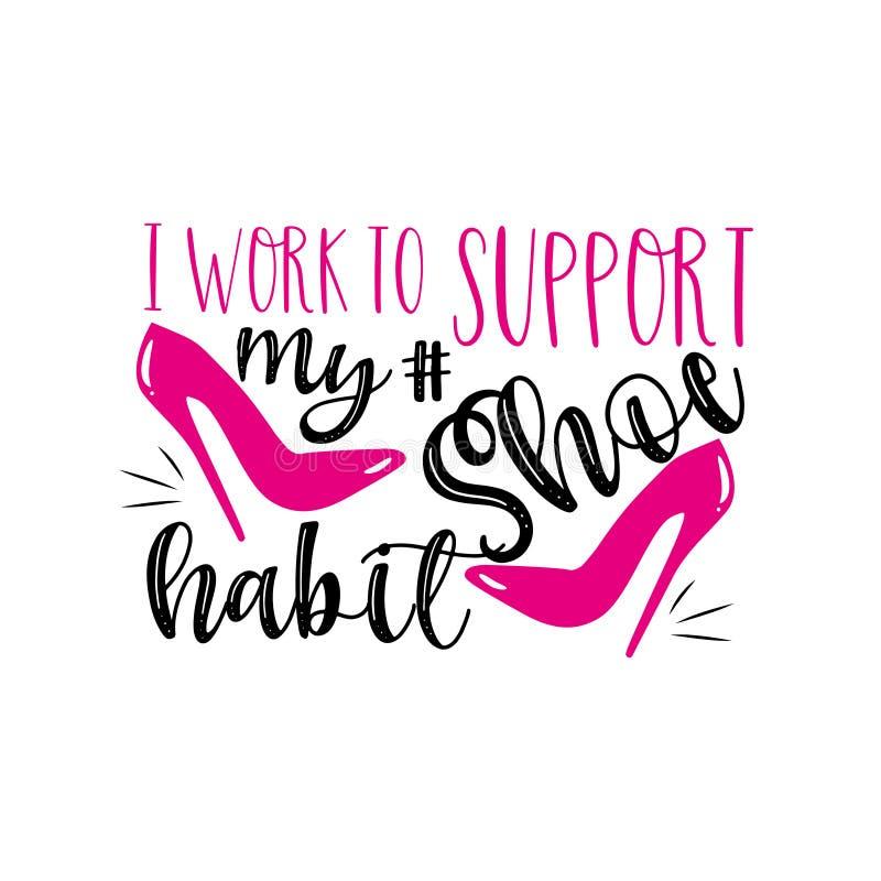 Eu trabalho para apoiar meu hábito de sapato. Texto engraçado com sapatos de salto alto ilustração stock