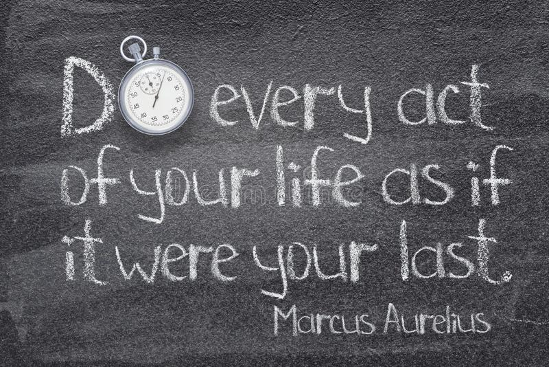 Every act Aurelius. Do every act of your life as if it were your last - ancient Roman philosopher Marcus Aurelius concept quote written on chalkboard royalty free illustration