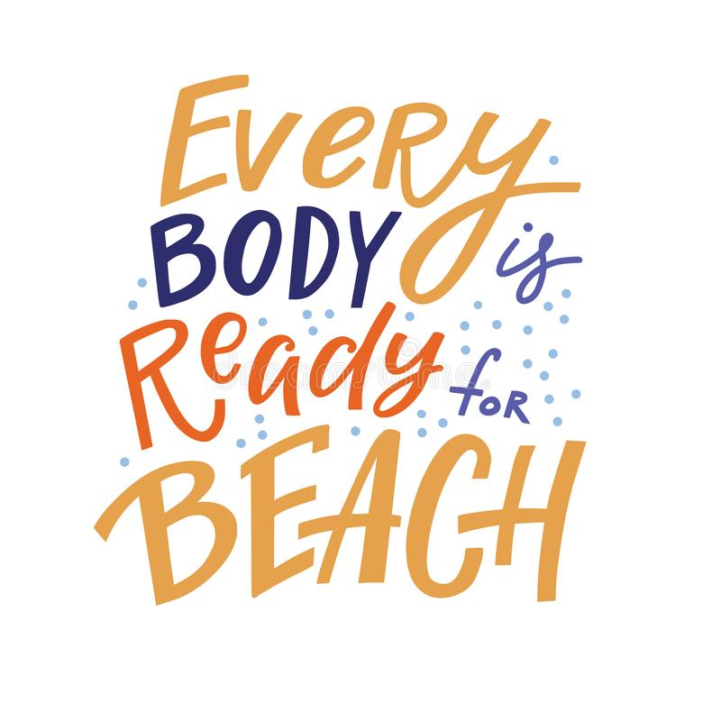 Every Body is Ready for Beach inspirational quote. Positive inspirational quote - every body is ready for beach, hand-drawn lettering, vector illustration vector illustration
