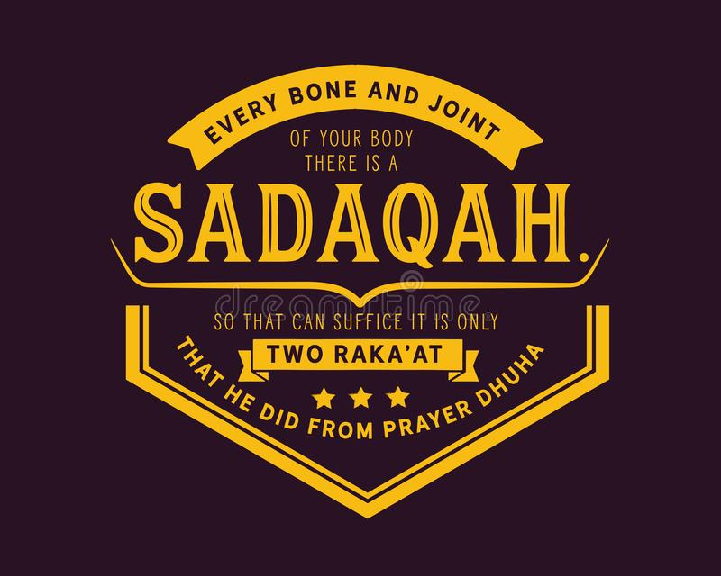 Every bone and joint of your body there is a sadaqah, so that can suffice it is only two raka`at that he did from prayer dhuha. Best motivational quote vector illustration