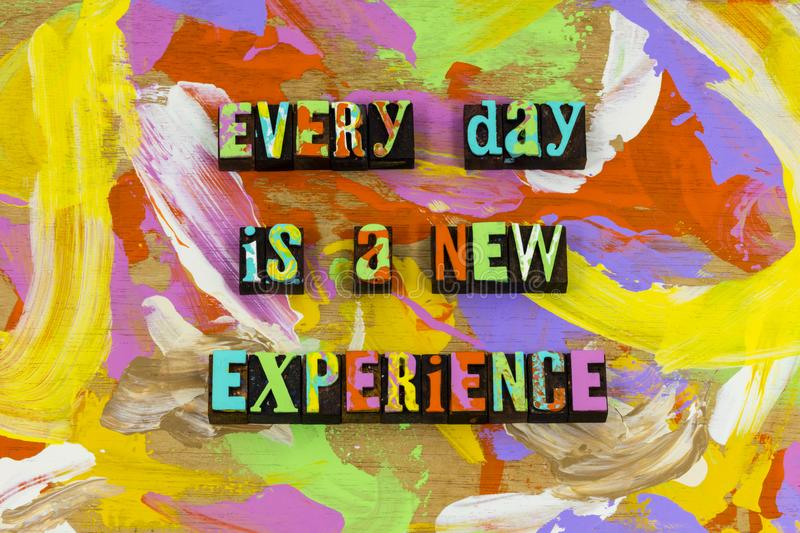 Every day new experience life love adventure enjoy moment. Letterpress dreaming dream doing wonderful time good beginning start begin smile happy royalty free stock photos