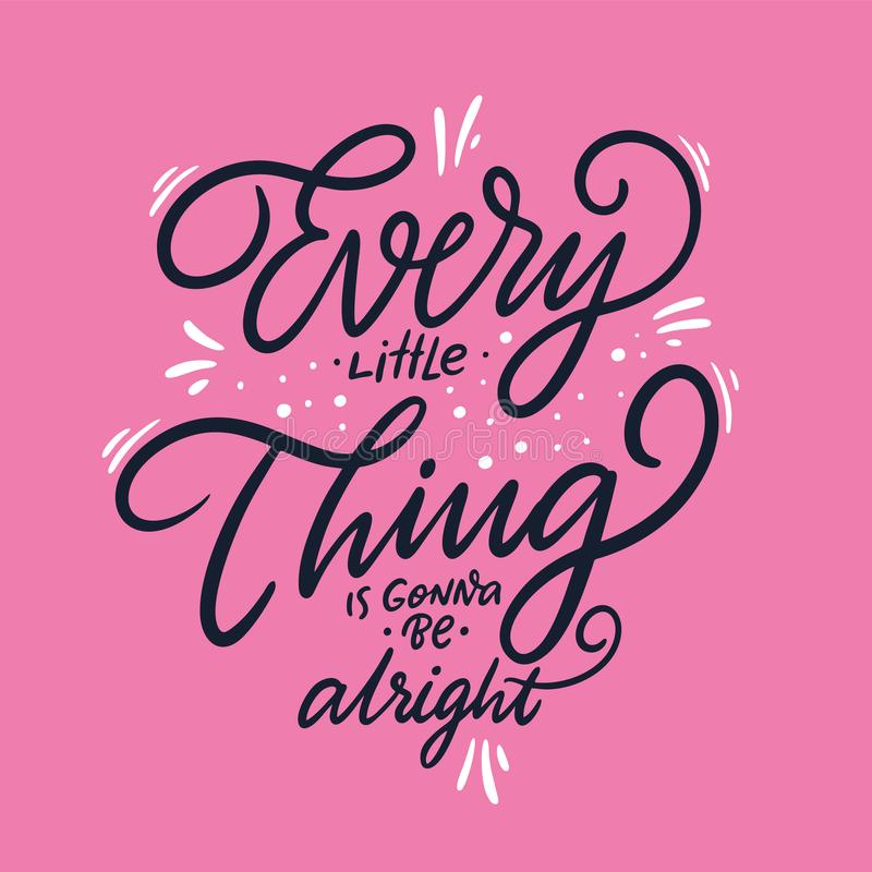Every little thing is gonna be alright. Hand drawn vector lettering. Vector illustration isolated on pink background. Motivational inspirational quote stock illustration