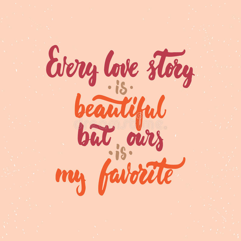 Every love story is beautiful, but ours is my favorite - lettering Valentines Day calligraphy phrase isolated on the background. Every love story is beautiful royalty free illustration