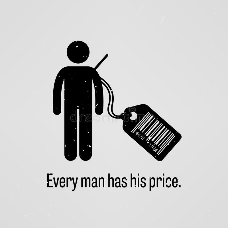 Every Man Has Price. A motivational and inspirational poster representing the proverb sayings, Every Man Has Price with simple human pictogram royalty free illustration