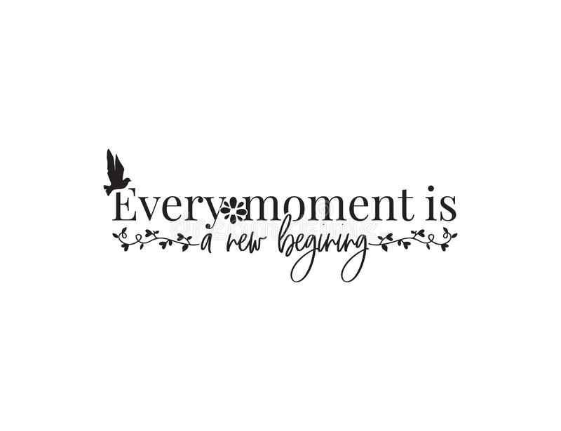 Every moment is a new beginning, inspirational, motivational, life quotes, wording design, lettering. Poster design. Isolated on white, art decor, wall decals stock illustration
