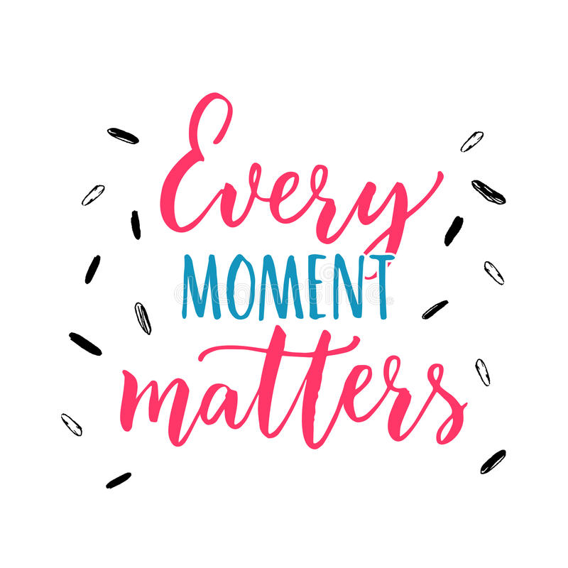 Every Moment Matters. Inspirational Quote About Life ...