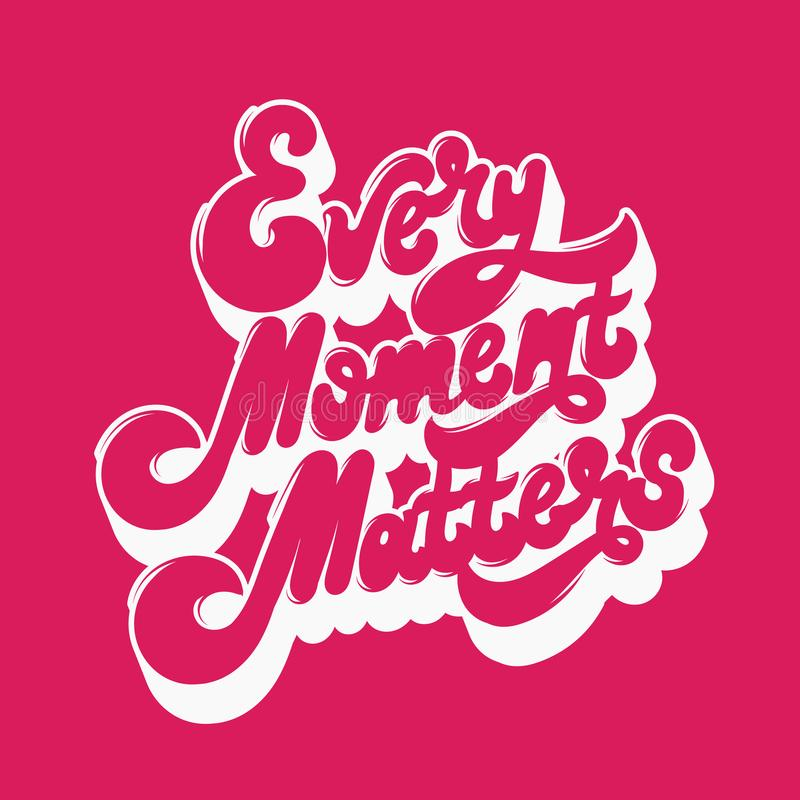 Every moment matters. Vector handwritten lettering. Template for card, poster, banner. print for t-shirt vector illustration