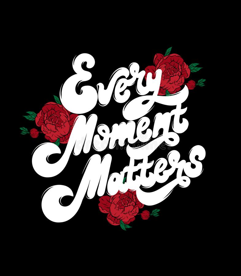 Every moment matters. Vector handwritten lettering with hand drawn flowers . stock illustration