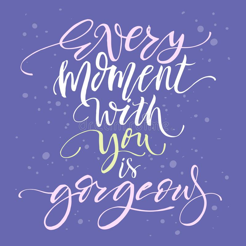 Every moment with you is gorgeous - handdrawn typography poster, Calligraphic phrase for cards, poster and more stock photos