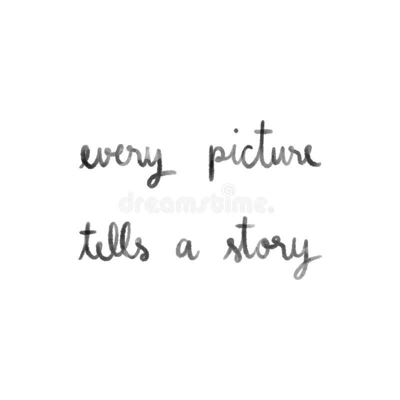 Every picture tells a story hand drawn lettering vector illustration