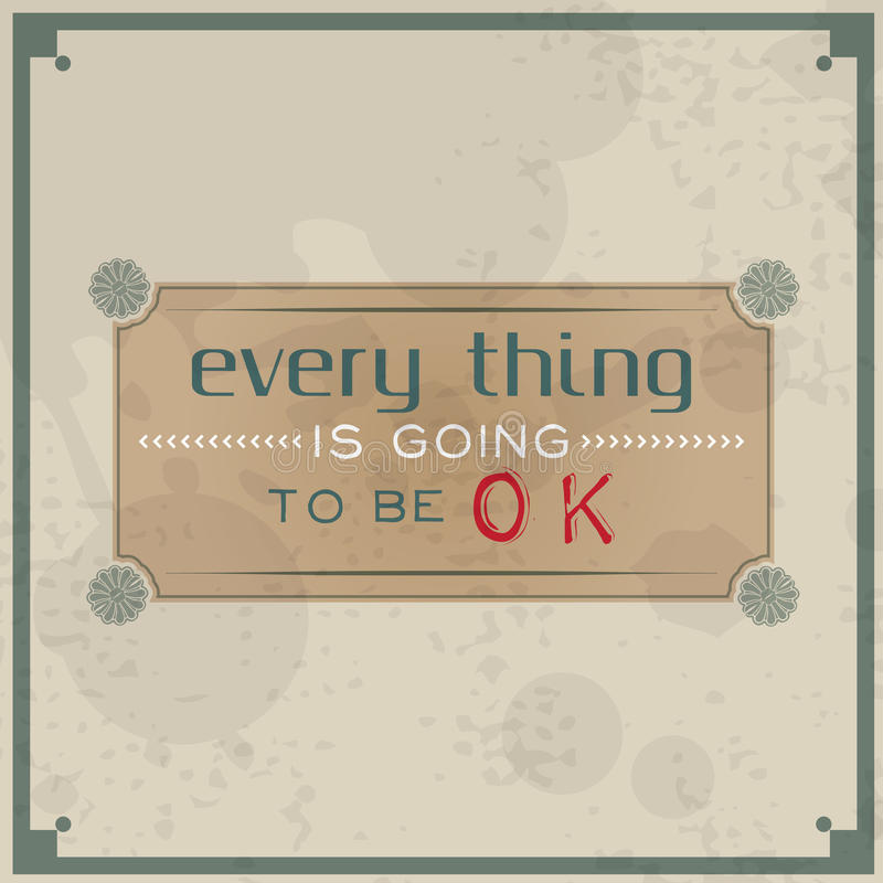 Every thing is going to be OK. Vintage Typographic Background. Motivational Quote. Retro Label With Calligraphic Elements stock illustration
