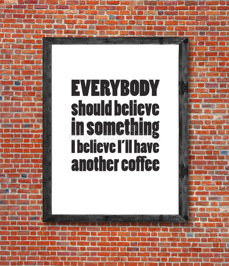 Everybody Should Believe In Coffee Written In Picture Frame Stock ...