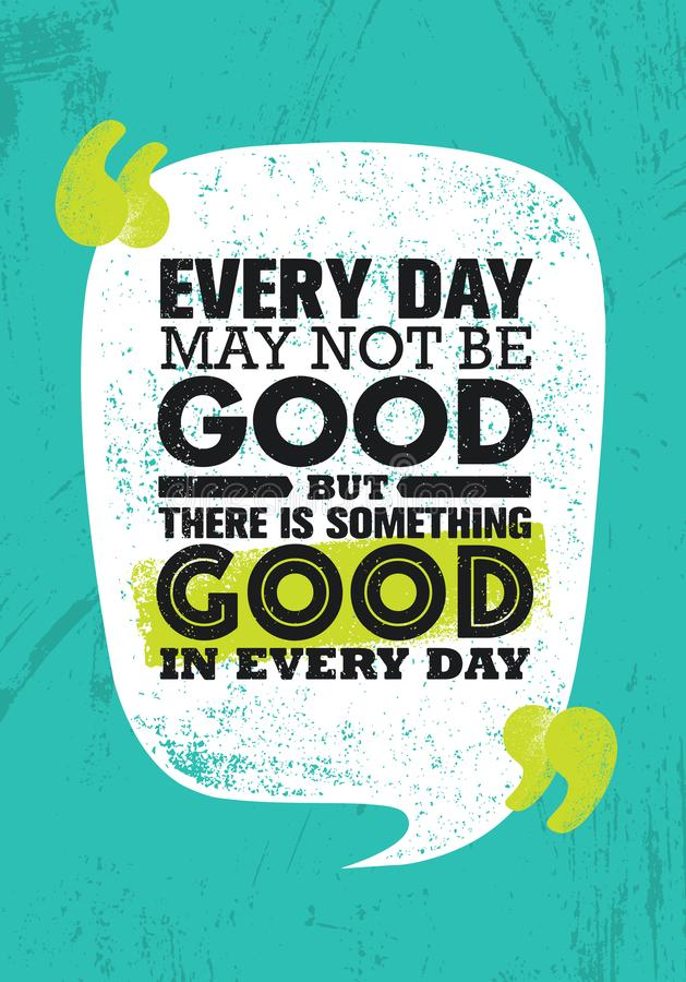 Everyday May Not Be Good But There Is Something Good In Every Day. Inspiring Creative Motivation Quote Poster Template. Vector Typography Banner Design Concept stock illustration