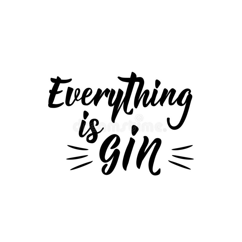 Everything is gin. Lettering. calligraphy vector illustration royalty free illustration