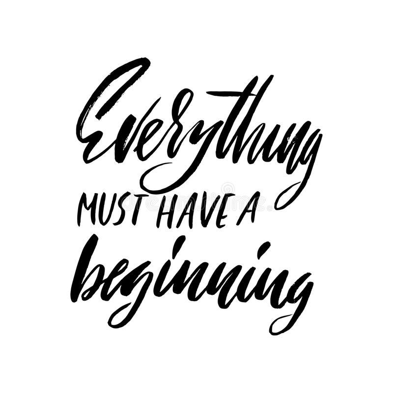 Everything must have a beginning. Hand drawn lettering proverb. Vector typography design. Handwritten inscription. royalty free illustration
