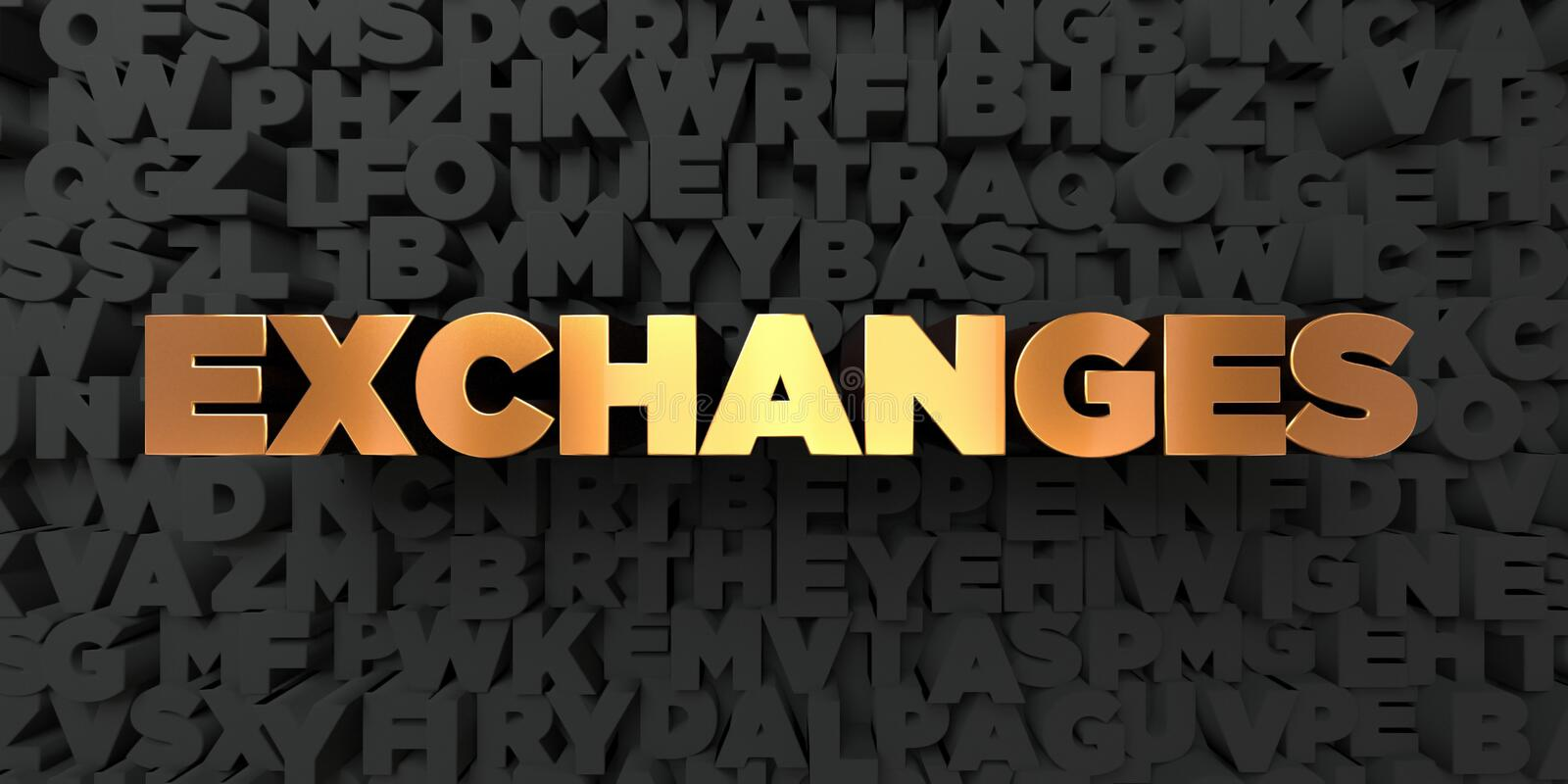 Exchanges - Gold text on black background - 3D rendered royalty free stock picture. This image can be used for an online website banner ad or a print postcard vector illustration