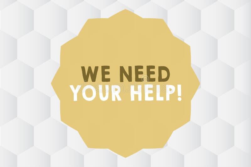 Exibição conceptual da escrita da mão nós precisamos sua ajuda Benefício apresentando do proveito do apoio do auxílio do serviço  ilustração stock