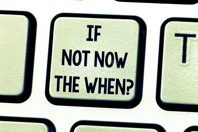 Exibição do sinal do texto se não agora o Whenquestion A foto conceptual toma a ação neste momento é amanhã teclado demasiado atr fotografia de stock