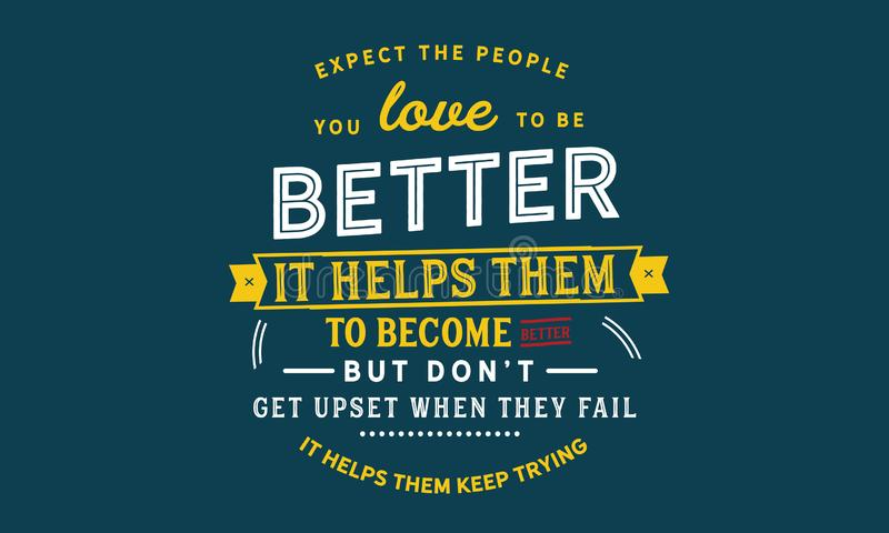 Expect the people you love to be better vector illustration