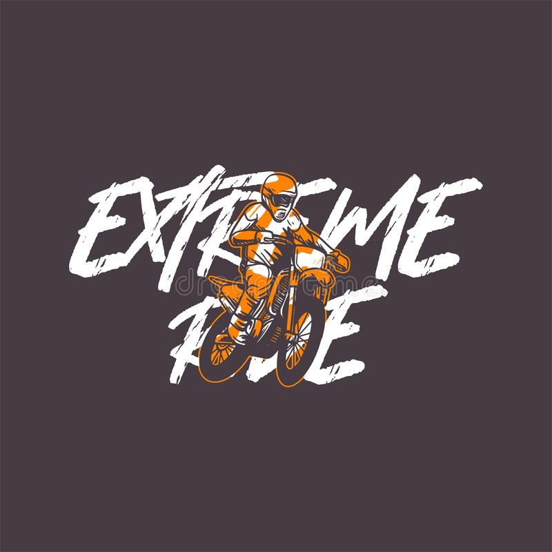 Extreme ride quote slogan motocross poster illustration t shirt design stock photography