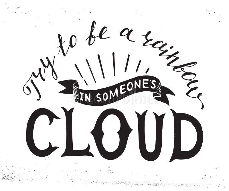 Försök att vara en regnbåge i någon molnet royaltyfri illustrationer