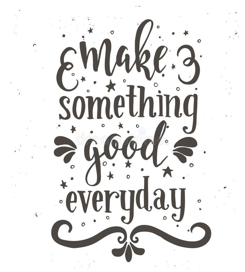 Faça algo bom cada dia Cartaz tirado da tipografia do vetor mão inspirada ilustração royalty free