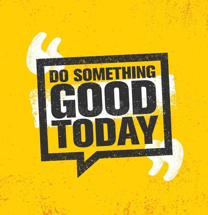 Faça algo bom hoje Molde criativo inspirador do cartaz das citações da motivação Conceito de projeto da bandeira da tipografia do ilustração do vetor