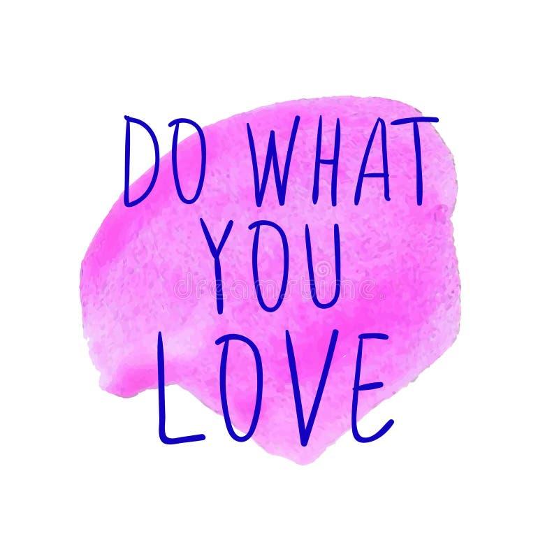 FAÇA O QUE VOCÊ AMA palavras azuis escritas à mão no ponto cor-de-rosa da aquarela ilustração do vetor