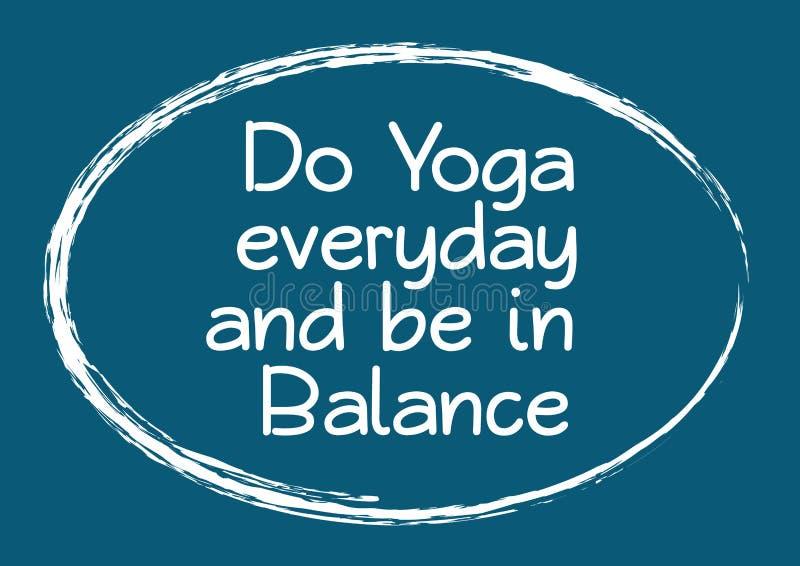 Faccia l'yoga ogni giorno ed essere nell'equilibrio Citazione motivazionale ispiratrice Illustrazione di vettore royalty illustrazione gratis