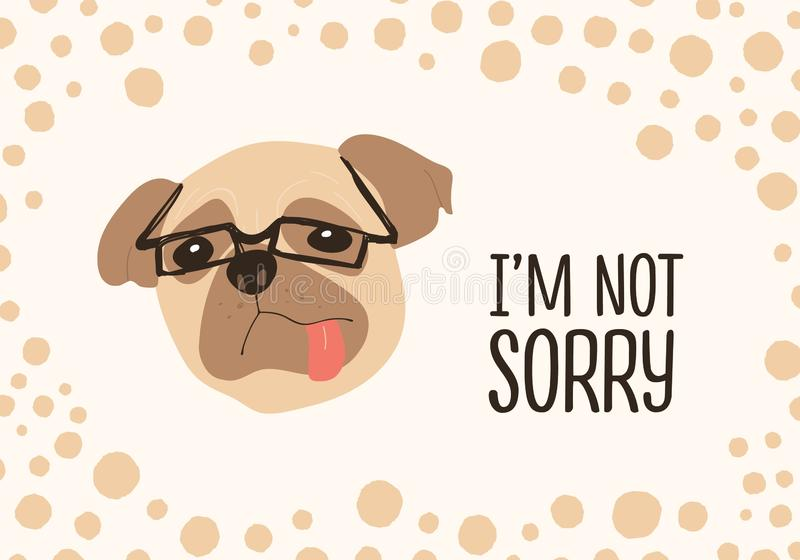 Face of funny dog wearing glasses and I`m Not Sorry ironic phrase handwritten with elegant cursive font. Adorable doggy stock illustration