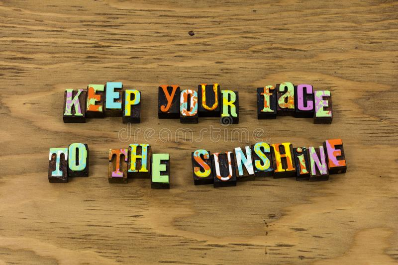Face sunshine sunlight happiness optimism positive letterpress quote. Face sunshine sunlight happiness optimism positive attitude typography phrase warm sunny stock image
