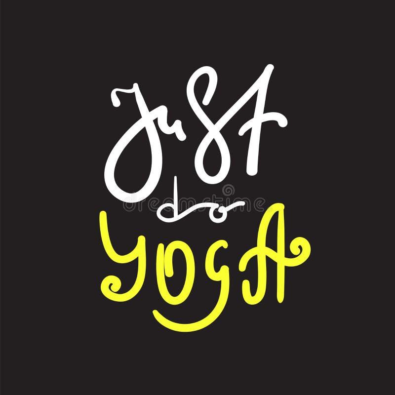 Faites juste le yoga - simple inspirez et citation de motivation Beau lettrage tiré par la main Copie pour l'affiche inspirée illustration stock