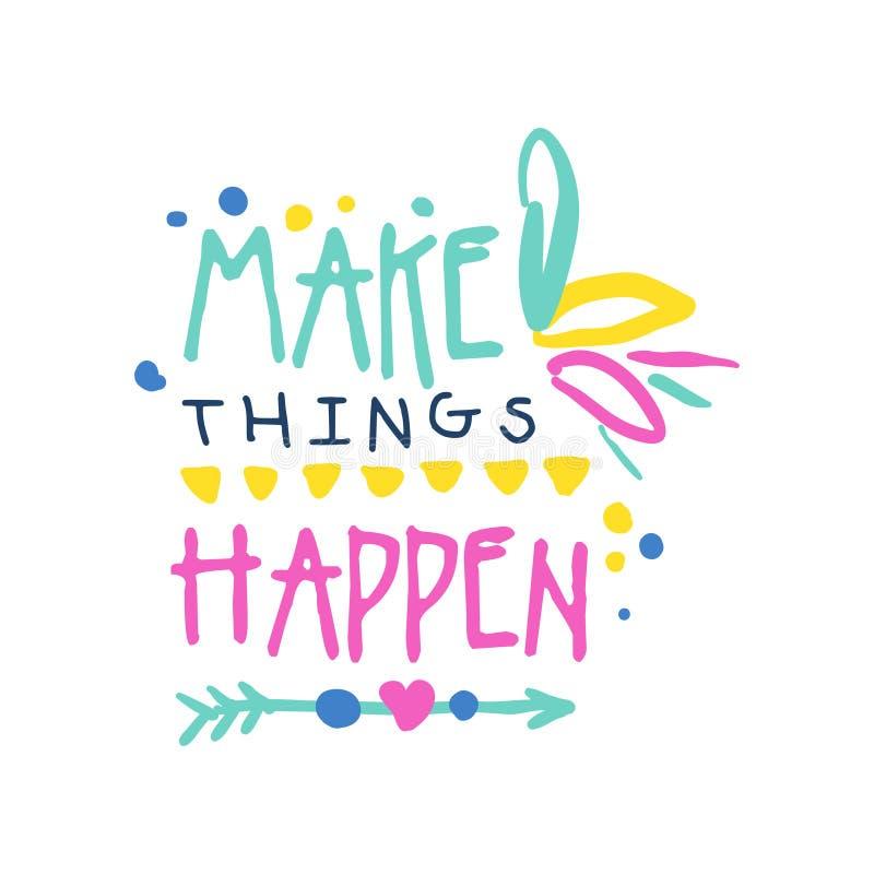 Faites les choses se produire slogan positif, main écrite en marquant avec des lettres l'illustration colorée de vecteur de citat illustration de vecteur
