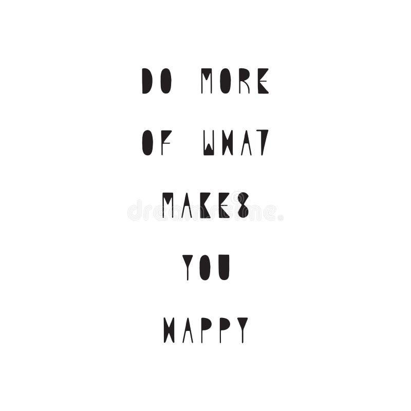 Faites plus de ce qui te fait le lettrage tiré par la main heureux illustration de vecteur