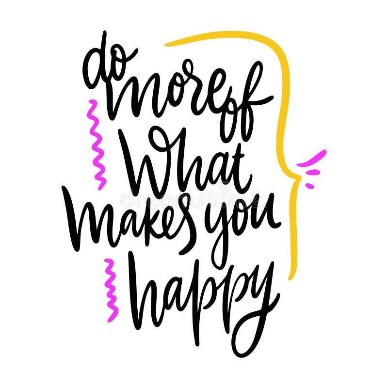 Faites plus de ce qui vous rend heureux Lettrage tir? par la main de vecteur D'isolement sur le fond blanc Expression de motivati illustration libre de droits