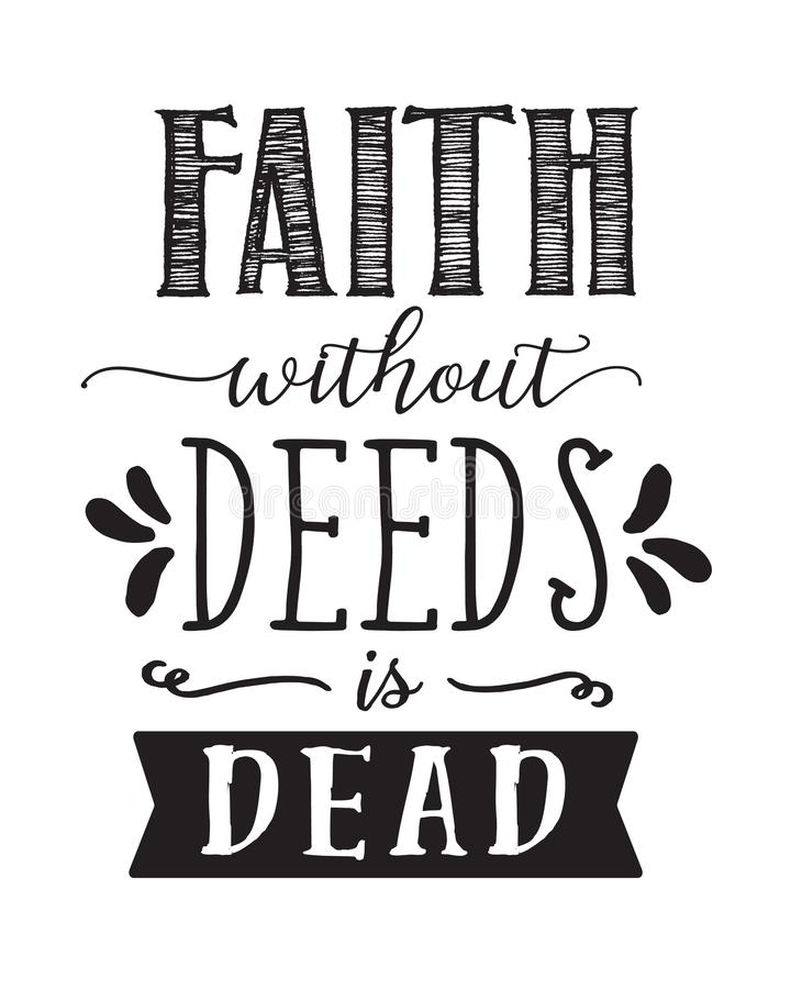 Faith without Deeds is Dead Calligraphy. `Faith without Deeds is Dead` hand lettering style typography vector bible verse printable with design accents and royalty free illustration