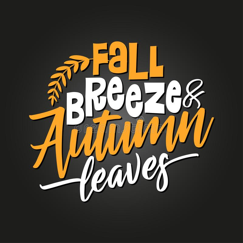 Fall breeze and autumn leaves. Hand drawn vector text. Autumn color poster. Good for scrap booking, posters, greeting cards, banners, textiles, gifts, shirts stock illustration