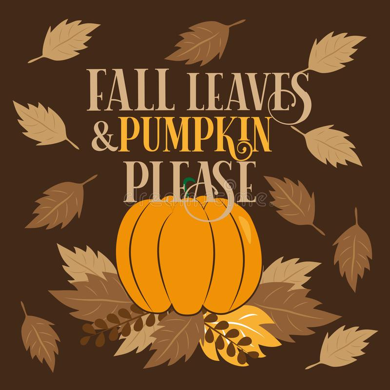 Fall leaves and pumpkin please, autumn illustration graphic vector and text. Good for greeting card and  t-shirt print, flyer, poster design, mug vector illustration