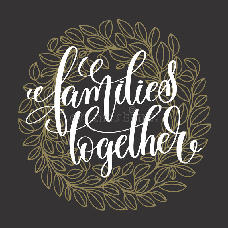 Families together handwritten lettering positive quote. On dark with gold background, motivational and inspirational phrase, calligraphy vector illustration royalty free illustration