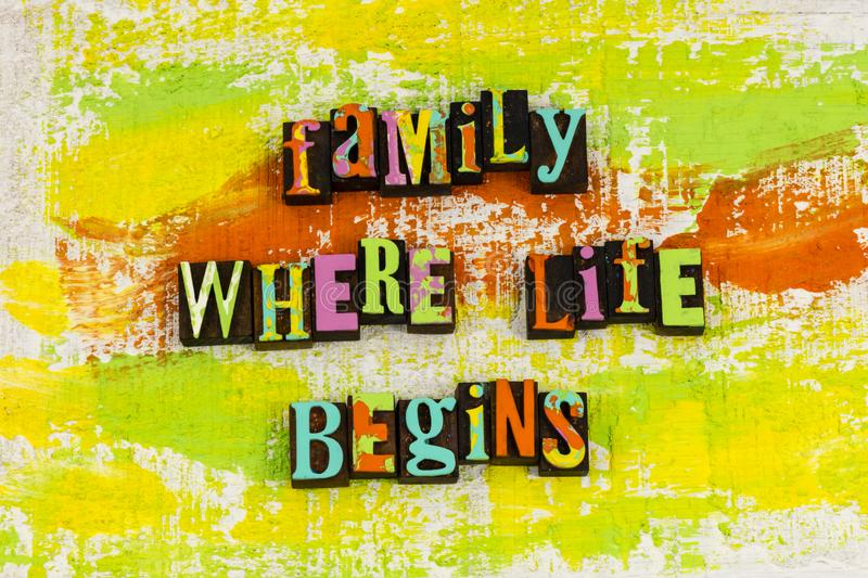 Family where life begins letterpress. Relationship family blessing friends love loving life living together welcome home happy happiness positive attitude people royalty free stock photos