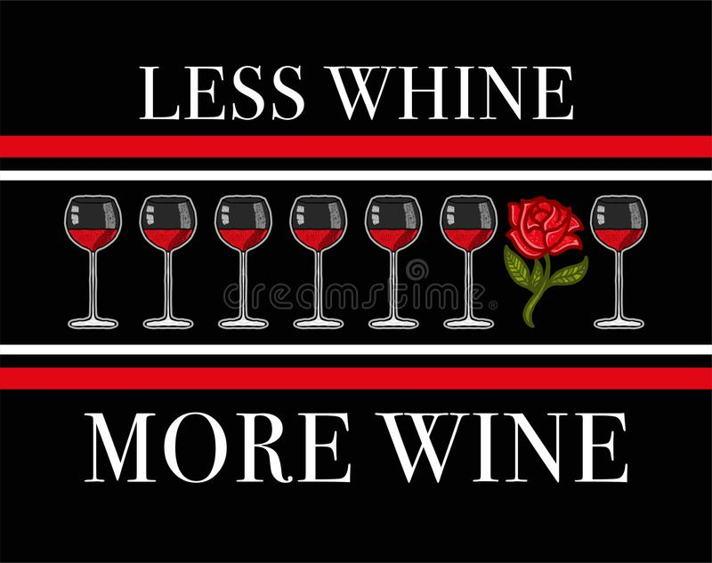 Less whine more wine. Fashion modern graphic print for clothes t shirt with lettering `Less whine, more wine` with embroidered wineglass of wine and rose royalty free illustration