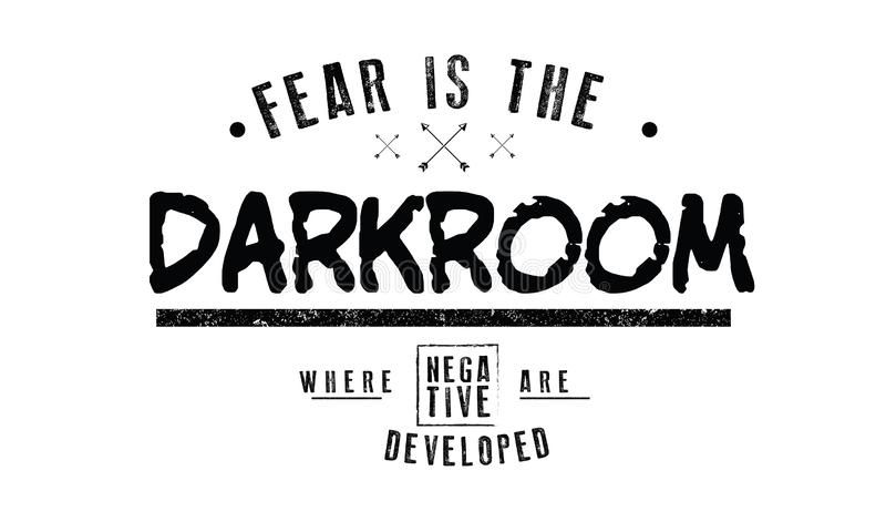 Fear is the darkroom where negatives are developed royalty free illustration