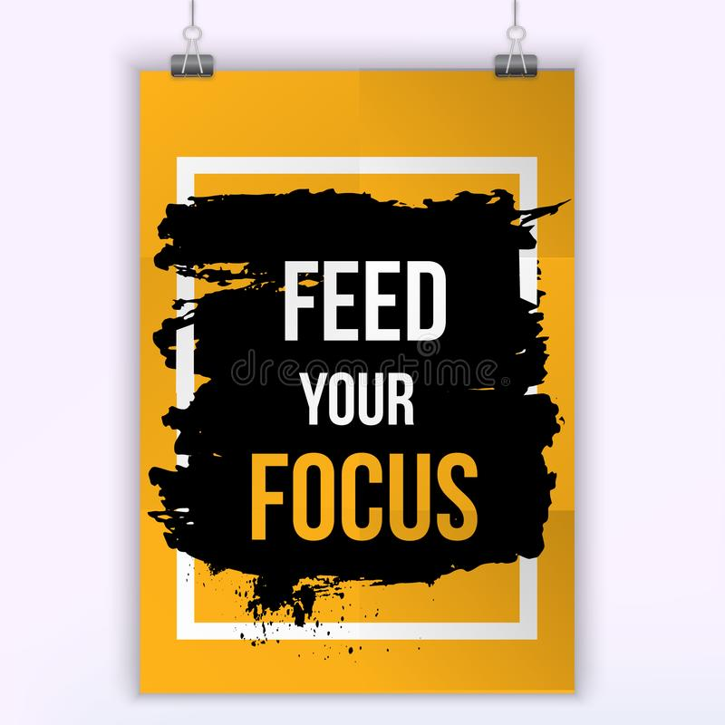 Feed your focus. Grunge poster. Typographic motivational card about working hard. Typography for good life message. Print, wall stock illustration