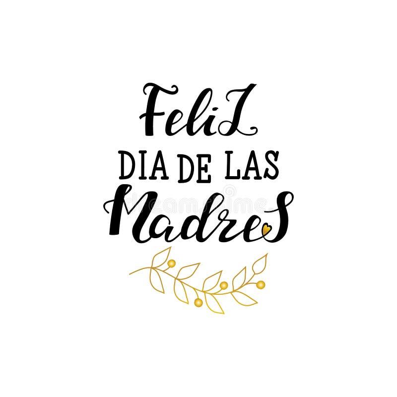 Feliz Dia De La Madre, traducción española del día feliz del ` s de la madre de la inscripción caligráfica Ejemplo de las letras ilustración del vector
