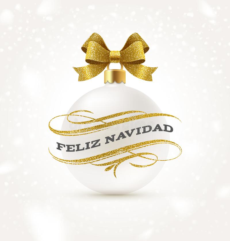 Feliz navidad - Christmas greetings in Spanish with glitter gold flourishes elements and white Christmas bauble. With golden bow ribbon. Vector illustration stock illustration