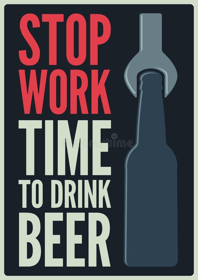 Fermi il lavoro Tempo di bere birra Progettazione d'annata tipografica del manifesto di stile della birra Retro illustrazione di  illustrazione di stock