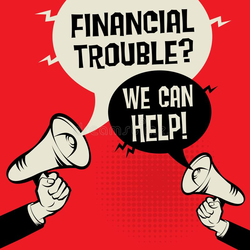 Financial Trouble? We Can Help!. Megaphone Hand business concept with text Financial Trouble? We Can Help!, vector illustration royalty free illustration